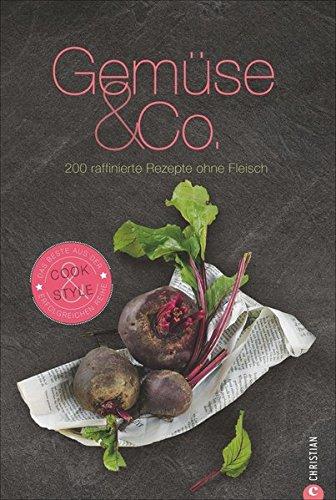 Gemüse & Co.: 200 raffinierte Rezepte ohne Fleisch (Cook & Style)
