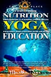 YOGA: Nutrition Education (Fasting and Eating for Health, Organism Cleaning Principles): How to Lose Weight Fast, Healthy Living, Intermittent Fasting, Teaching Yoga (The Yoga Place Book)