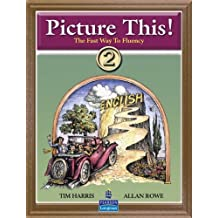 Picture This! 2: Learning English Through Pictures (Bk. 2) 1st edition by Harris, Tim, Rowe, Allan (2006) Paperback