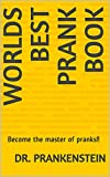 Worlds Best Prank Book: Become the master of pranks!!