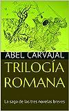 Libros Descargar en linea TRILOGIA ROMANA La saga de las tres novelas breves (PDF y EPUB) Espanol Gratis
