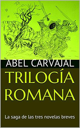 TRILOGÍA ROMANA: La saga de las tres novelas breves (Spanish Edition)