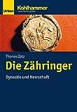 Die Zähringer: Dynastie und Herrschaft (Urban-Taschenbücher, Band 776) - Thomas Zotz