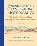 2: Foundations in Craniosacral Biodynamics, Volume Two: The Sentient Embryo, Tissue Intelligence, and Trauma Resolution