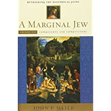 A Marginal Jew: Rethinking the Historical Jesus, Volume III: Companions and Competitors: Companions and Competitors v. 3 (The Anchor Yale Bible Reference Library)