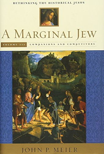 3: A Marginal Jew: Rethinking the Historical Jesus, Volume III: Companions and Competitors: Companions and Competitors v. 3 (The Anchor Yale Bible Reference Library)