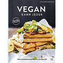 Vegan kann jeder!: Über 100 unkomplizierte Rezepte für jeden Tag, das eat this! Kochbuch