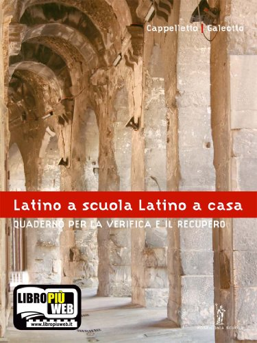 Latino a scuola, latino a casa. Quaderno di verifica. Per i Licei e gli Ist. Magistrali. Con espansione online