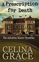 A Prescription for Death: The Asharton Manor Mysteries: Book 2: Volume 2 by Celina Grace (2015-07-06)