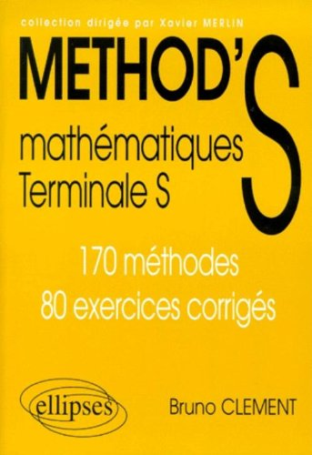 Method's : Mathmathiques Terminale S, 170 mthodes et 80 exercices corrigs