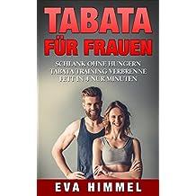 Tabata für Frauen: Schlank ohne Hungern Tabata Training verbrenne Fett in 4 nur Minuten