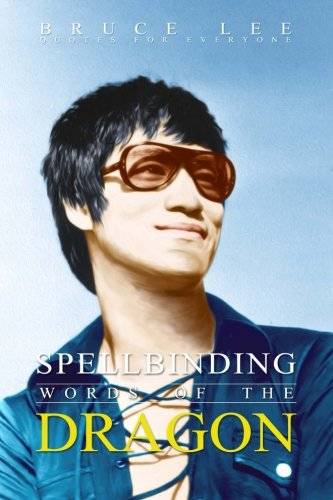 Spellbinding Words of the Dragon: Bruce Lee Quotes for Everyone