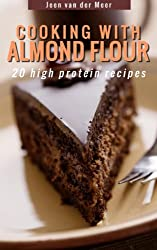 Cooking with Almond Flour: 20 high protein recipes (Wheat Flour alternatives Book 1) (English Edition)