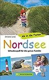 Familienreiseführer Nordsee: Urlaubsspaß für die ganze Familie. Mit Kindern unterwegs an der Nordseeküste - von Sylt bis Ostfriesland. Ab in die Ferien Nordsee.