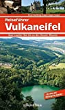 Reiseführer Vulkaneifel: Vom Laacher See bis zu den Dauner Maaren