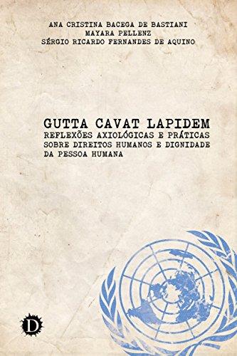 Gutta Cavat Lapidem: Reflexões axiológicas sobre direitos humanos e dignidade da pessoa humana (Portuguese Edition)