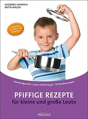 Pfiffige Rezepte für kleine und große Leute: Kleinkindgerecht · rasch, einfach & gut · 83 Familienrezepte