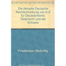 Die Aktuelle Deutsche Rechtschreibung von A-Z für Deutsdchland, Österreich und die Schweiz