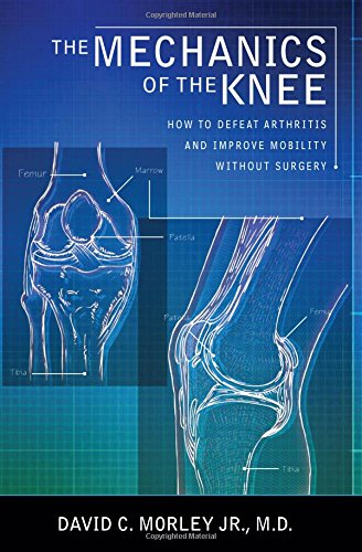 the-mechanics-of-the-knee-how-to-defeat-arthritis-and-improve-mobility-without-surgery
