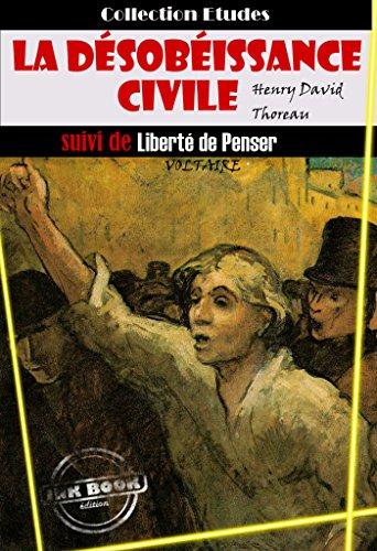La désobéissance civile suivie de Liberté de penser (par Voltaire): édition intégrale