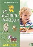 Das Ausschneide-Bastelbuch: Wilde Tiere. Bastel- und Spielspaß für Kinder ab 5 Jahren. Ganz einfach, nur mit Buntstiften, Schere und Klebstoff. - Andrea Küssner-Neubert
