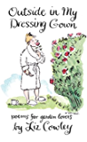Outside in My Dressing Gown: Poems for Garden Lovers