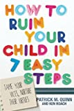How to Ruin Your Child in 7 Easy Steps: Tame Your Vices, Nurture Their Virtues by Patrick Quinn (2015-06-01)