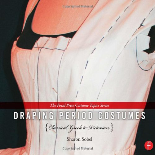 Draping Period Costumes: Classical Greek to Victorian (The Focal Press Costume Topics Series)
