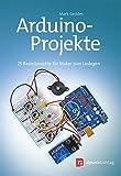 Arduino-Projekte: 25 Bastelprojekte für Maker zum Loslegen