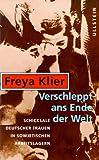 Verschleppt ans Ende der Welt. Schicksale deutscher Frauen in sowjetischen Arbeitslagern.