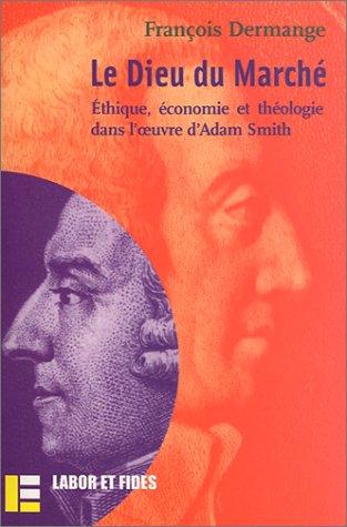 Le Dieu du marché : Ethique, économie et théologie dans l'oeuvre d'Adam Smith