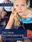 Das neue Konditionstraining: Grundlagen   Methoden   Leistungssteuerung   Übungen   Trainingsprogramme