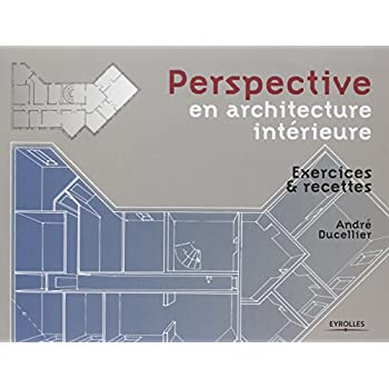 Perspective en architecture intérieure: Exercices et recettes