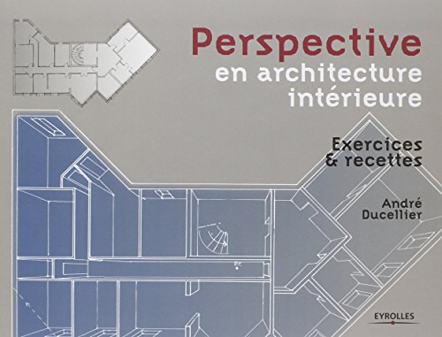 Perspective en architecture intérieure: Exercices et recettes par André Ducellier