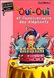 Oui-Oui et l'anniversaire des éléphants / Enid Blyton | Blyton, Enid (1897-1968). Auteur