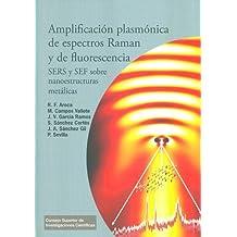 Amplificación plasmónica de espectros Raman y de fluorescencia: SERS y SEF sobre nanoestructuras metálicas (Textos Universitarios)
