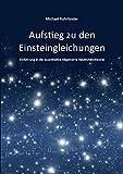 Aufstieg zu den Einsteingleichungen: Einführung in die quantitative Allgemeine Relativitätstheorie - Michael Ruhrländer