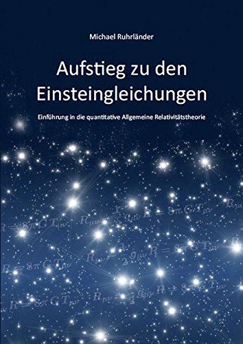 Aufstieg zu den Einsteingleichungen: Einführung in die quantitative Allgemeine Relativitätstheorie