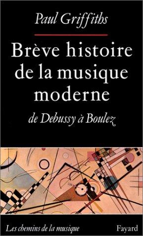 Brève histoire de la musique moderne, de Debussy à Boulez
