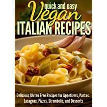Vegan Italian Recipes:  Delicious Gluten Free Recipes for Appetizers, Pastas, Lasagnas, Pizzas, Stromboli's, and Desserts (Quick and Easy Series) (English Edition)