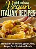 Vegan Italian Recipes:  Delicious Gluten Free Recipes for Appetizers, Pastas, Lasagnas, Pizzas, Stromboli's, and Desserts (Quick and Easy Series)