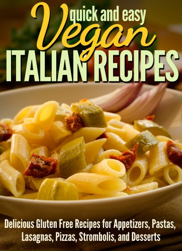 Vegan Italian Recipes: Delicious Gluten Free Recipes for Appetizers, Pastas, Lasagnas, Pizzas, Stromboli's, and Desserts (Quick and Easy Series) (English Edition) Food Network-pizza