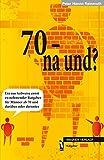 70 - na und?: Ein nur teilweise ernst zu nehmender Ratgeber für Männer ab 70 und darüber und darunter