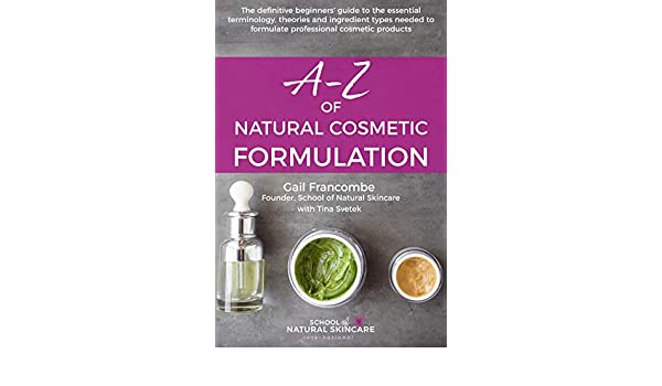A-Z of Natural Cosmetic Formulation: The definitive beginners' guide