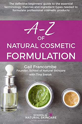 AZ of Natural Cosmetic Formulation: The definitive beginners' guide to the  essential terminology, theories and ingredient types needed to formulate