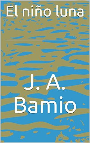 El niño luna por J. A.  Bamio