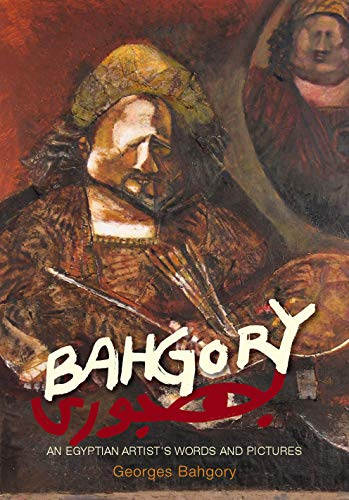 Bahgory: An Egyptian Artistas Words and Pictures: An Egyptian Artist's Words and Pictures