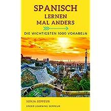 Spanisch lernen mal anders - Die wichtigsten 1000 Vokabeln: Langfristiges Merken der 1000 wichtigsten spanischen Wörter mit innovativen Gedächtnistechniken