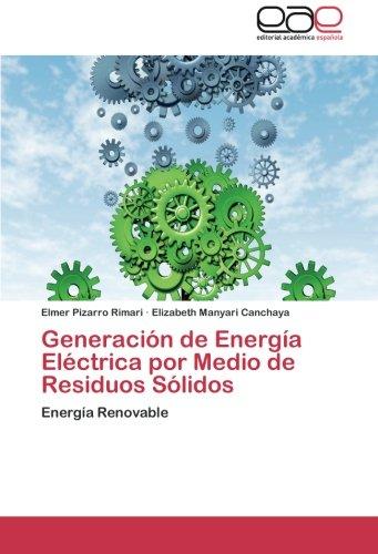 Generación de Energía Eléctrica por Medio de Residuos Sólidos: Energía Renovable por Elmer Pizarro Rimari