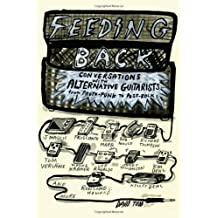 Feeding Back: Conversations with Alternative Guitarists from Proto-Punk to Post-Rock